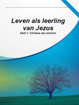 Leven als leerling van Jezus - 1. Christus als centrum