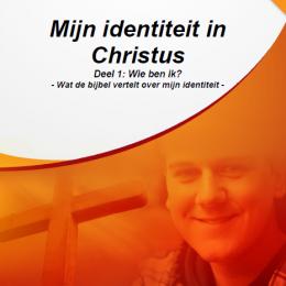 Mijn identiteit in Christus - 1. Wie ben ik?