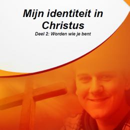 Mijn identiteit in Christus - 2. Worden wie je bent